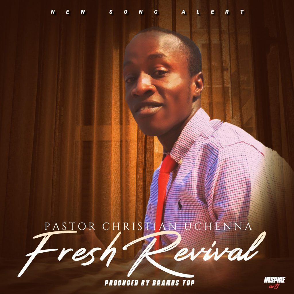 "Pastor Christian Uchenna  - "" Fresh Revival "" Mp3"