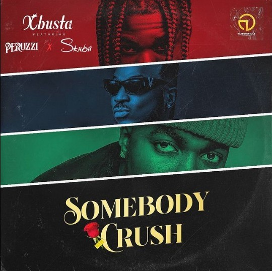Xbusta - Somebody Crush Ft. Peruzzi & Skiibii (Mp3)
