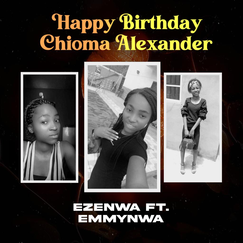 Ezenwa - Happy Birthday Chioma Alexander Ft. Emmynwa