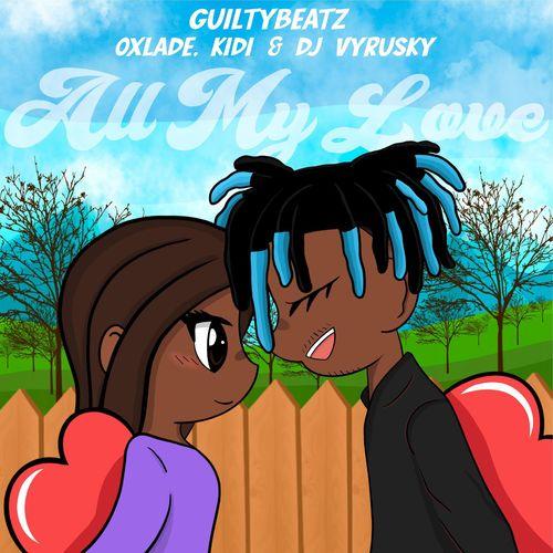GuiltyBeatz – All My Love ft KiDi, Oxlade, DJ Vyrusky