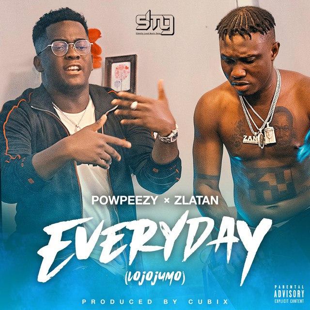 Powpeezy - Everyday (Lojojumo) ft Zlatan