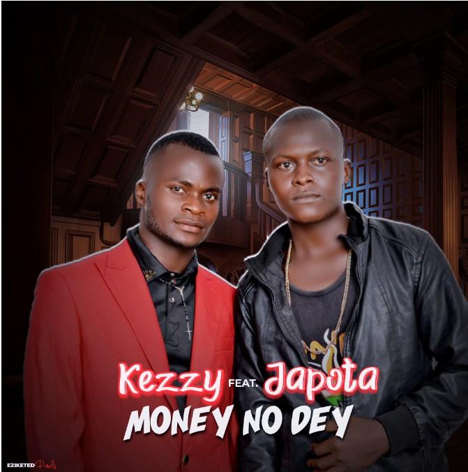 Kezzy - Money No Dey ft Japota