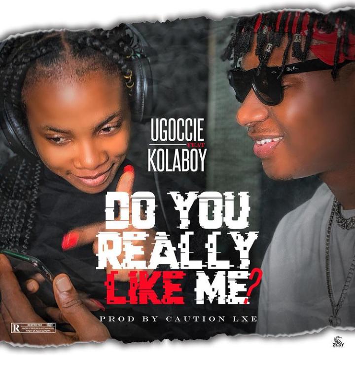 Ugoccie - Do You Really Like Me ft Kolaboy