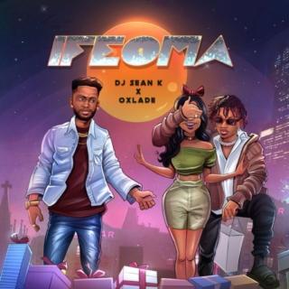 DJ Sean K - Ifeoma ft Oxlade